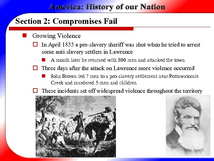Section 2: Compromises Fail n Growing Violence o In April 1855 a pro-slavery sheriff