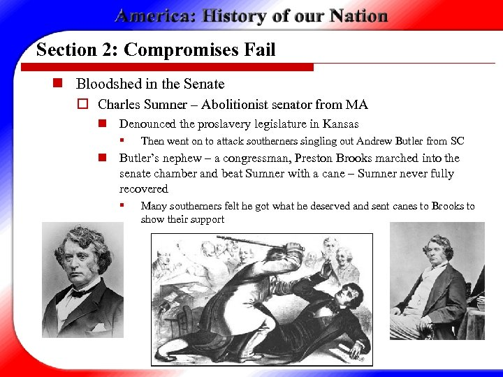 Section 2: Compromises Fail n Bloodshed in the Senate o Charles Sumner – Abolitionist