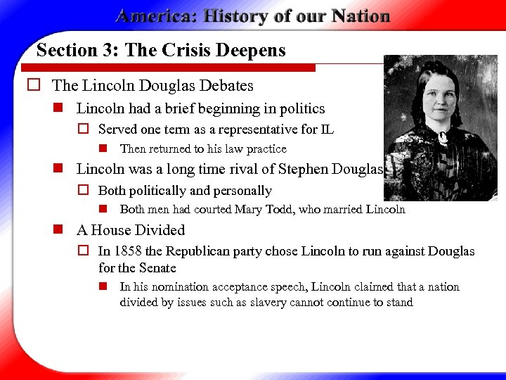 Section 3: The Crisis Deepens o The Lincoln Douglas Debates n Lincoln had a