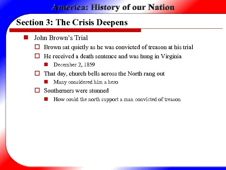 Section 3: The Crisis Deepens n John Brown's Trial o Brown sat quietly as