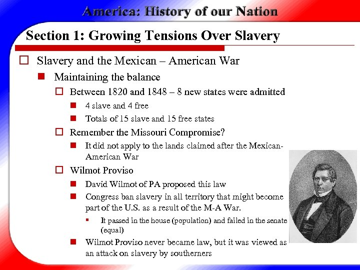 Section 1: Growing Tensions Over Slavery o Slavery and the Mexican – American War
