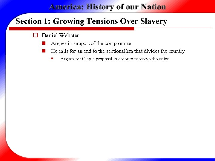 Section 1: Growing Tensions Over Slavery o Daniel Webster n Argues in support of