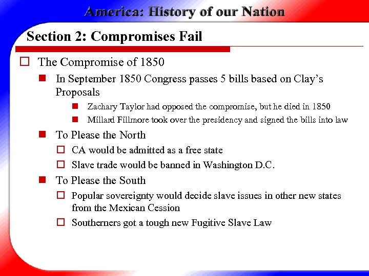 Section 2: Compromises Fail o The Compromise of 1850 n In September 1850 Congress