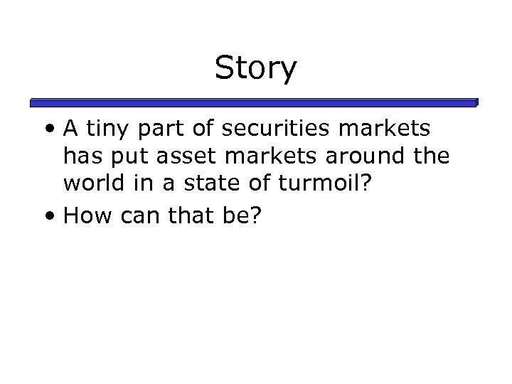 Story • A tiny part of securities markets has put asset markets around the