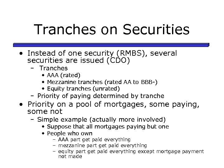 Tranches on Securities • Instead of one security (RMBS), several securities are issued (CDO)