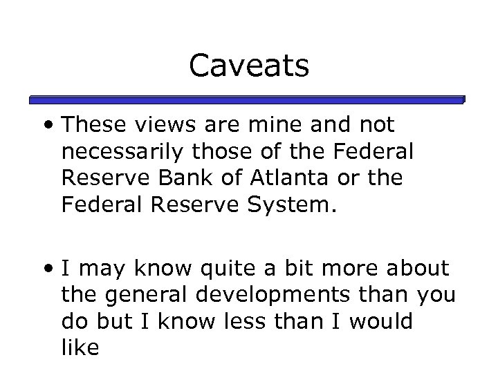 Caveats • These views are mine and not necessarily those of the Federal Reserve