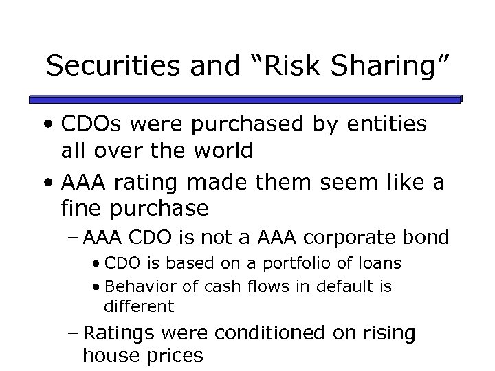"""Securities and """"Risk Sharing"""" • CDOs were purchased by entities all over the world"""