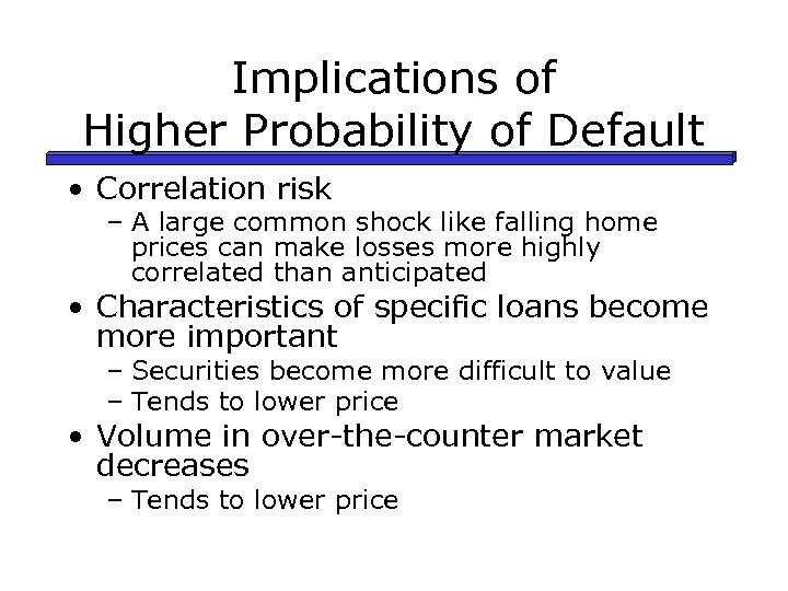 Implications of Higher Probability of Default • Correlation risk – A large common shock