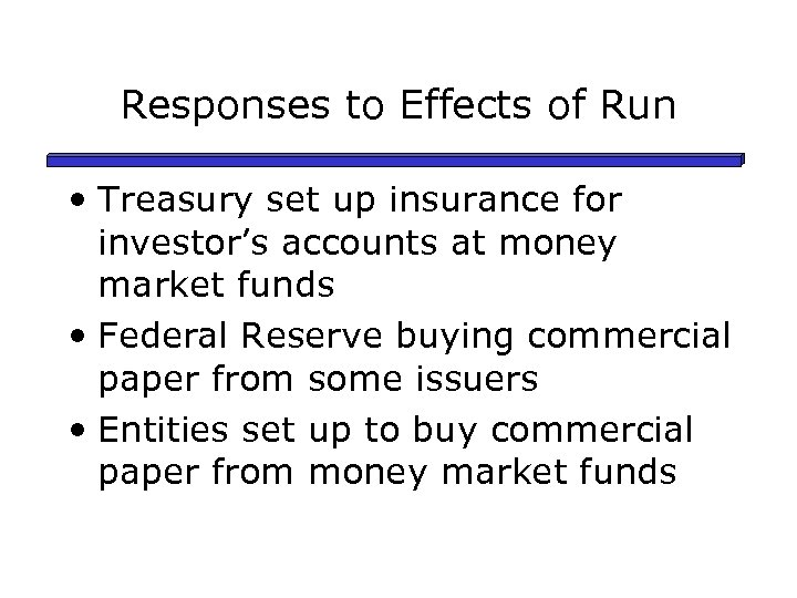 Responses to Effects of Run • Treasury set up insurance for investor's accounts at