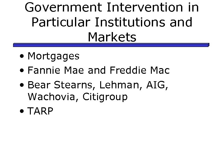 Government Intervention in Particular Institutions and Markets • Mortgages • Fannie Mae and Freddie
