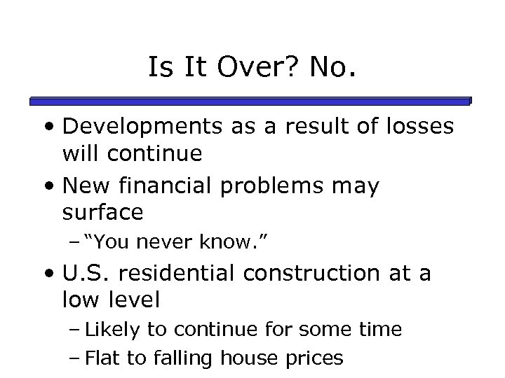 Is It Over? No. • Developments as a result of losses will continue •