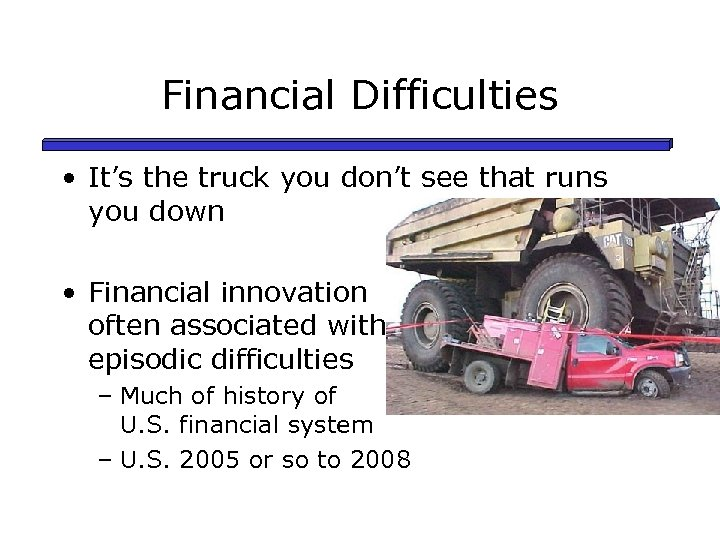 Financial Difficulties • It's the truck you don't see that runs you down •