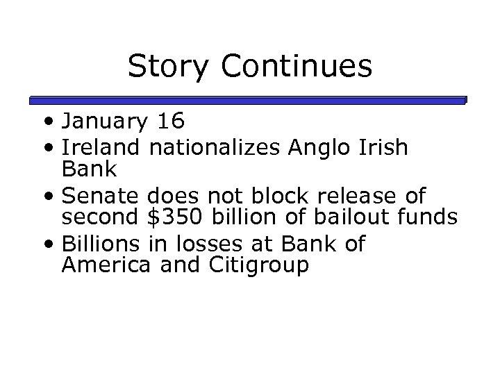 Story Continues • January 16 • Ireland nationalizes Anglo Irish Bank • Senate does