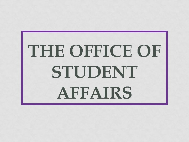 THE OFFICE OF STUDENT AFFAIRS
