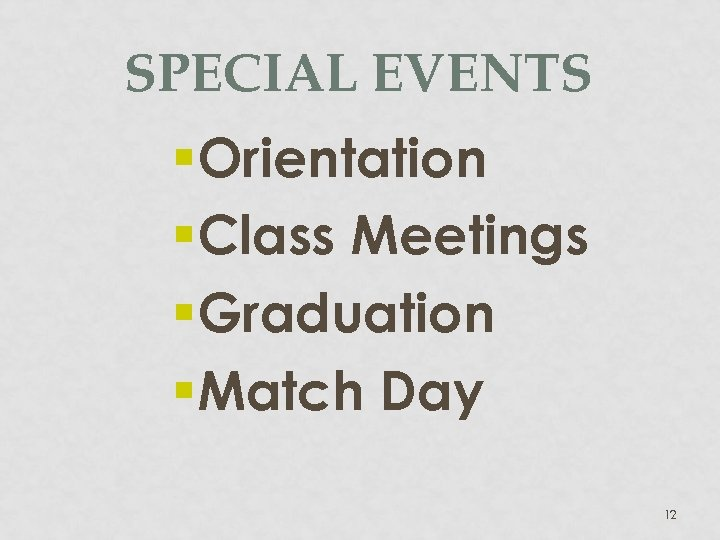 SPECIAL EVENTS §Orientation §Class Meetings §Graduation §Match Day 12