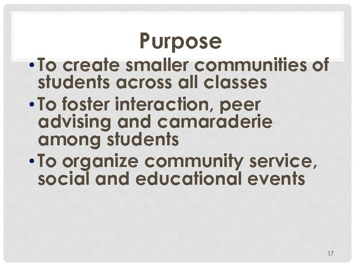 Purpose • To create smaller communities of students across all classes • To foster