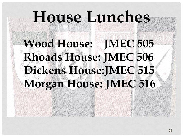 House Lunches Wood House: JMEC 505 Rhoads House: JMEC 506 Dickens House: JMEC 515