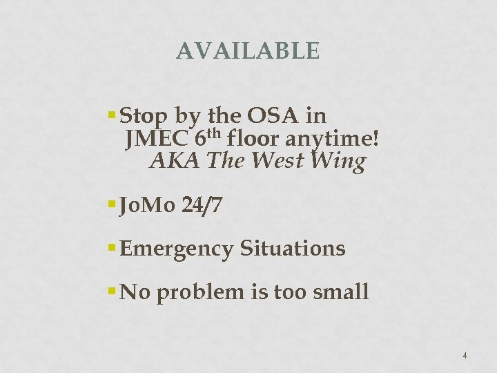 AVAILABLE § Stop by the OSA in JMEC 6 th floor anytime! AKA The