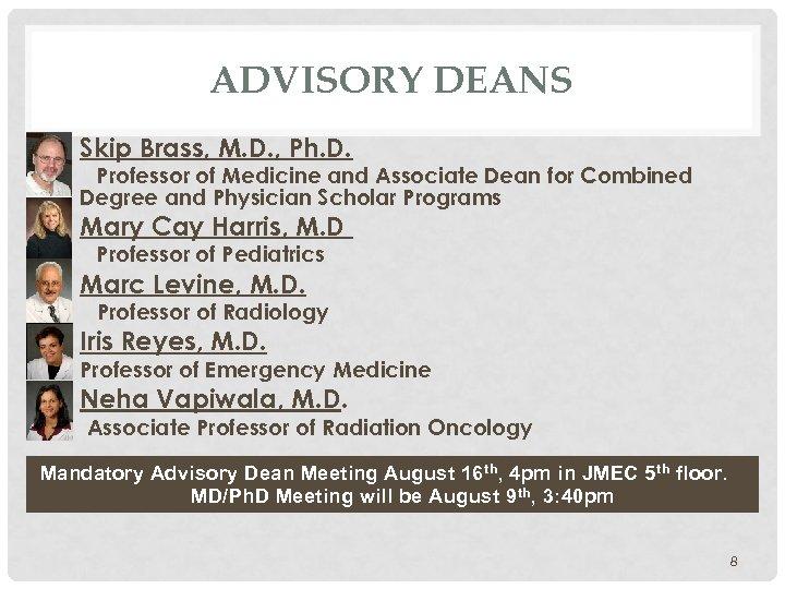 ADVISORY DEANS § Skip Brass, M. D. , Ph. D. Professor of Medicine and