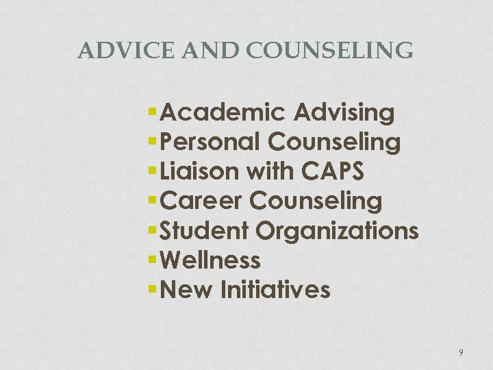 ADVICE AND COUNSELING § Academic Advising § Personal Counseling § Liaison with CAPS §