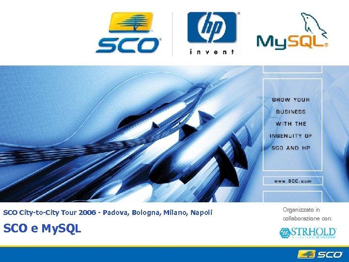 SCO City-to-City Tour 2006 - Padova, Bologna, Milano, Napoli SCO e My. SQL Organizzato