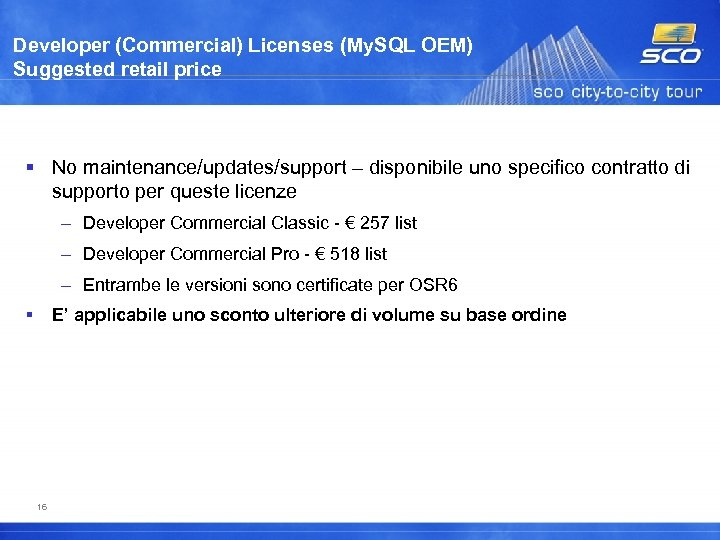 Developer (Commercial) Licenses (My. SQL OEM) Suggested retail price No maintenance/updates/support – disponibile uno