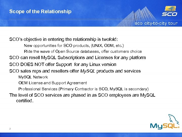 Scope of the Relationship SCO's objective in entering the relationship is twofold: New opportunities