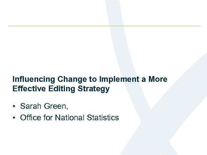 Influencing Change to Implement a More Effective Editing Strategy • Sarah Green, • Office