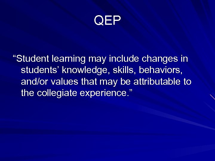"""QEP """"Student learning may include changes in students' knowledge, skills, behaviors, and/or values that"""