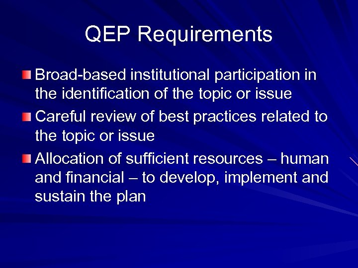 QEP Requirements Broad-based institutional participation in the identification of the topic or issue Careful