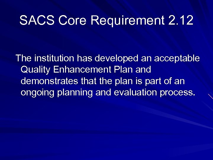SACS Core Requirement 2. 12 The institution has developed an acceptable Quality Enhancement Plan