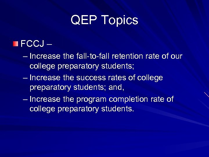 QEP Topics FCCJ – – Increase the fall-to-fall retention rate of our college preparatory