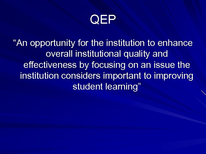 """QEP """"An opportunity for the institution to enhance overall institutional quality and effectiveness by"""