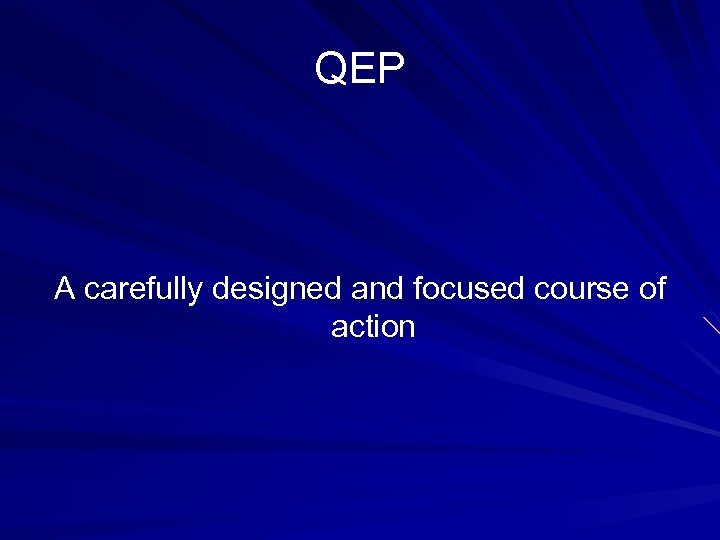 QEP A carefully designed and focused course of action