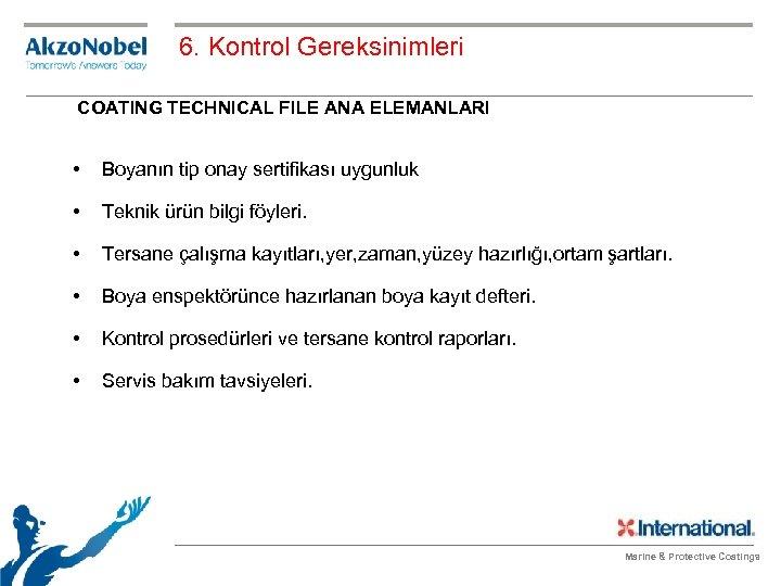 6. Kontrol Gereksinimleri COATING TECHNICAL FILE ANA ELEMANLARI • Boyanın tip onay sertifikası uygunluk