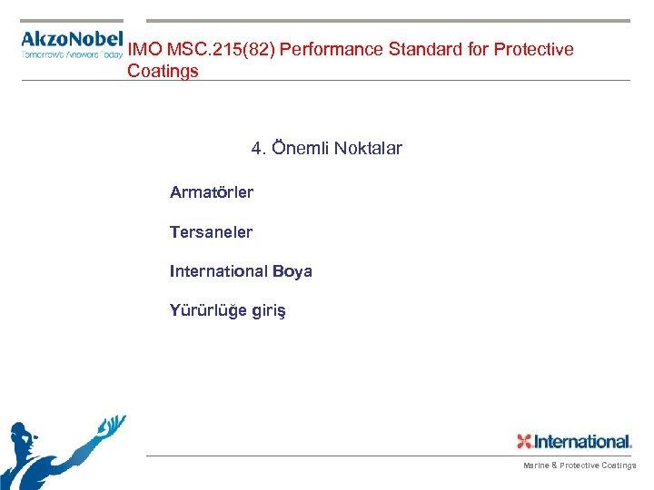 IMO MSC. 215(82) Performance Standard for Protective Coatings 4. Önemli Noktalar Armatörler Tersaneler International