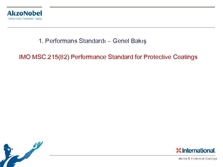 1. Performans Standardı – Genel Bakış IMO MSC. 215(82) Performance Standard for Protective Coatings