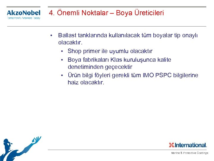 4. Önemli Noktalar – Boya Üreticileri • Ballast tanklarında kullanılacak tüm boyalar tip onaylı