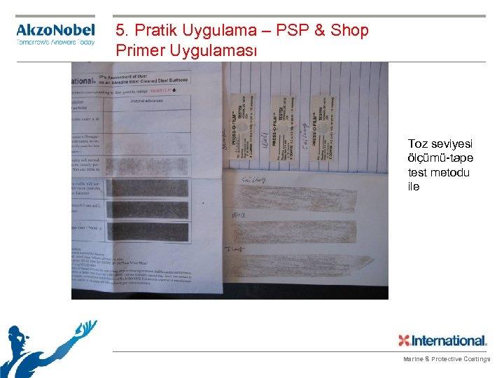 5. Pratik Uygulama – PSP & Shop Primer Uygulaması Toz seviyesi ölçümü-tape test metodu
