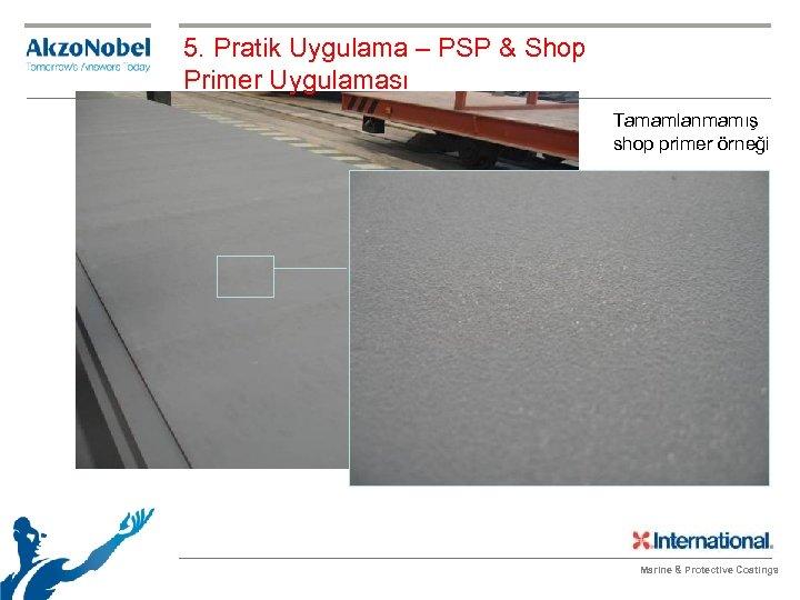 5. Pratik Uygulama – PSP & Shop Primer Uygulaması Tamamlanmamış shop primer örneği Marine