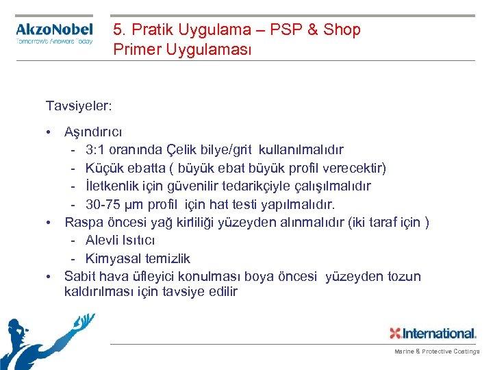5. Pratik Uygulama – PSP & Shop Primer Uygulaması Tavsiyeler: • Aşındırıcı - 3: