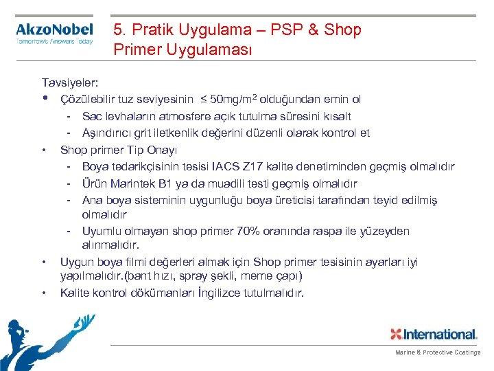 5. Pratik Uygulama – PSP & Shop Primer Uygulaması Tavsiyeler: • Çözülebilir tuz seviyesinin