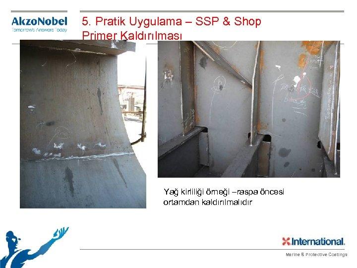 5. Pratik Uygulama – SSP & Shop Primer Kaldırılması Yağ kirliliği örneği –raspa öncesi