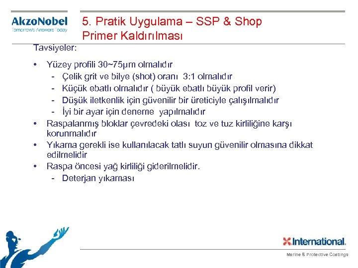 5. Pratik Uygulama – SSP & Shop Primer Kaldırılması Tavsiyeler: • • Yüzey profili