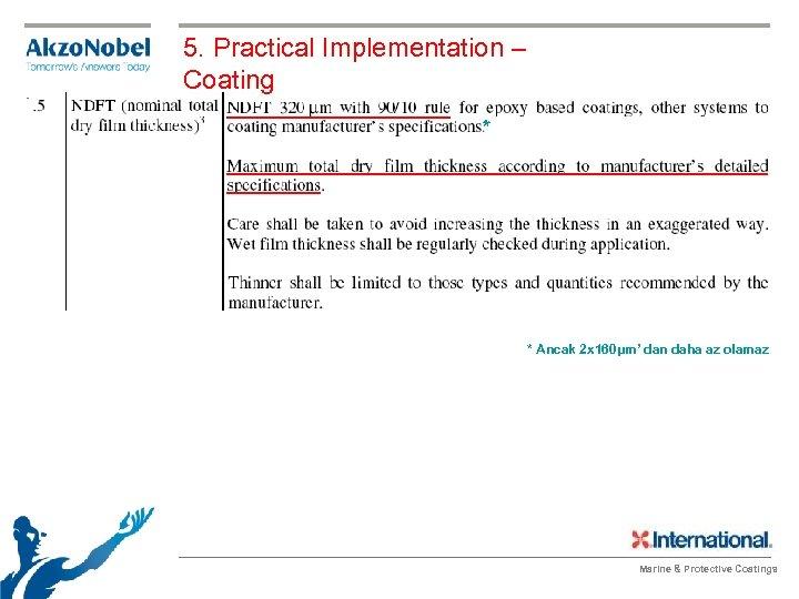 5. Practical Implementation – Coating * * Ancak 2 x 160μm' dan daha az