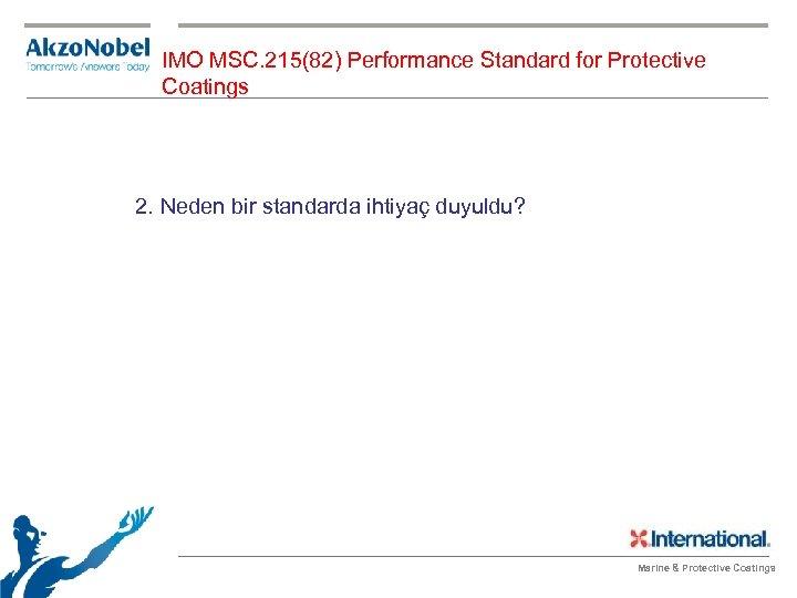 IMO MSC. 215(82) Performance Standard for Protective Coatings 2. Neden bir standarda ihtiyaç duyuldu?