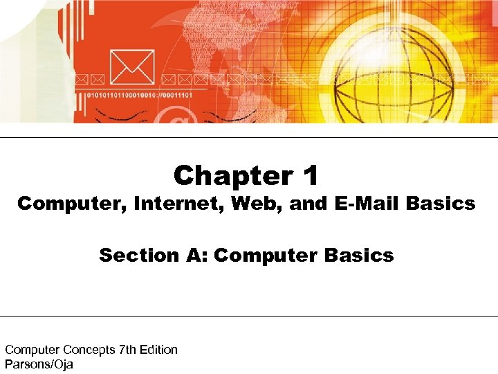 Chapter 1 Computer, Internet, Web, and E-Mail Basics Section A: Computer Basics Computer Concepts