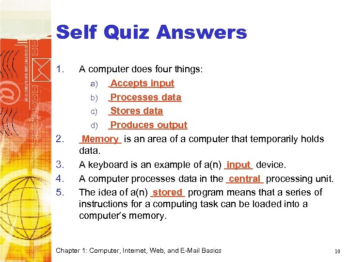Computer Basics Self Quiz Answers 1. 2. 3. 4. 5. A computer does four