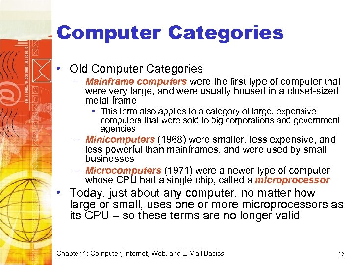 Computer Categories • Old Computer Categories – Mainframe computers were the first type of