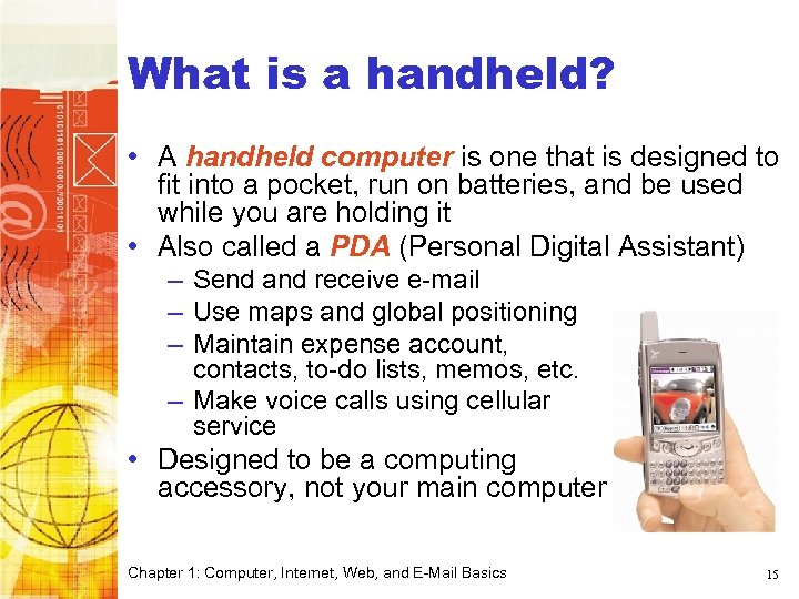 What is a handheld? • A handheld computer is one that is designed to